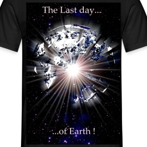 The last day of earth. - Männer T-Shirt