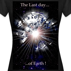 The last day of earth. - Frauen T-Shirt