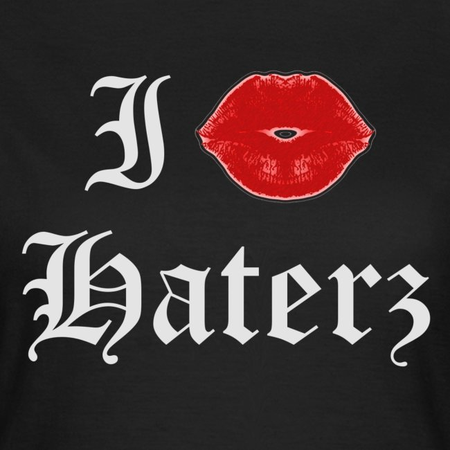 I kiss Haterz - hihihihihi BIATCH