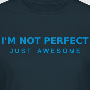 Im Not Perfect Just Awesome T-Shirts - Women's T-Shirt
