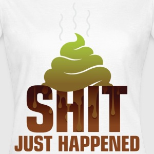 Shit Just Happened 1 (dd)++ Tee shirts - T-shirt Femme