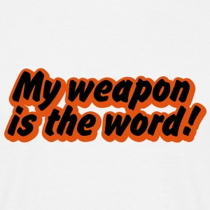 my weapon is the word T-Shirts - Mannen T-shirt