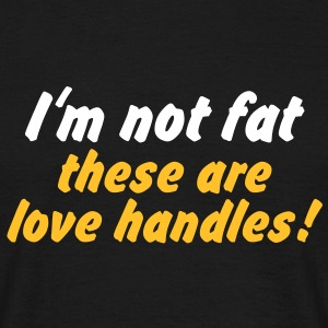 im not fat these are love handles T-Shirts - T-skjorte for menn
