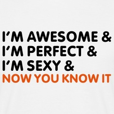 I'm awesome perfect sexy and now you know it T-Shirts