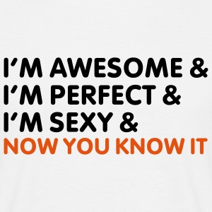 I'm awesome perfect sexy and now you know it T-Shirts - Men's T-Shirt