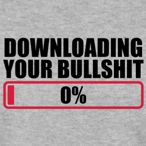 downloading your bullshit zero percent loading 0 % Hoodies & Sweatshirts - Men's Sweatshirt