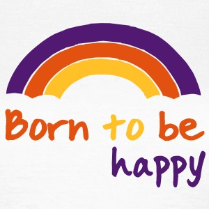 born to be happy - Frauen T-Shirt