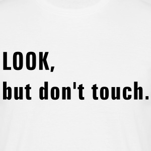 look_dont_touch T-Shirts - Men's T-Shirt