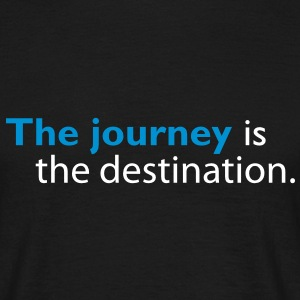 The journey is the destination T-Shirts - Men's T-Shirt