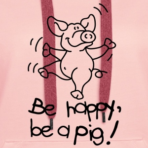 Be happy, be a pig! Pullover - Frauen Premium Hoodie