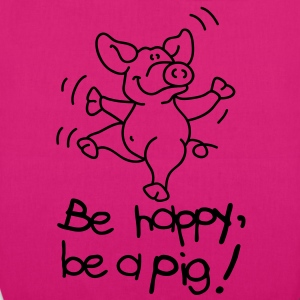 Be happy, be a pig! Tassen - Bio stoffen tas