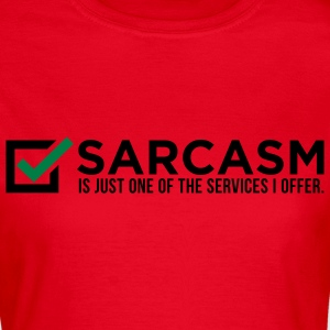 Sarcasm is just one of my services! T-Shirts - Women's T-Shirt