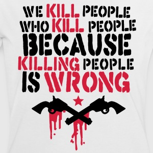 we kill people who kill people because killing people is wrong T-Shirts - Women's Ringer T-Shirt