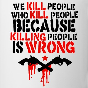 we kill people who kill people because killing people is wrong Mugs  - Mug