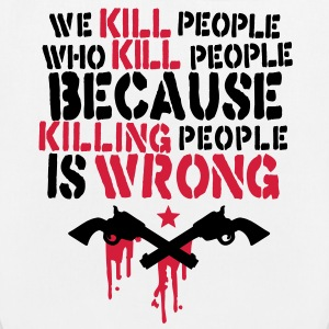 we kill people who kill people because killing people is wrong Bags  - EarthPositive Tote Bag