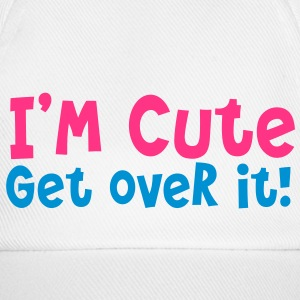 i'm cute get over it! Caps & Hats - Baseball Cap