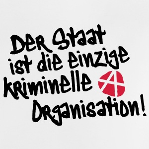 Der Staat ist die einzige kriminelle Organisation, Anti, Anty, Anarchie, Anarchy, Demonstrationen, Proteste, Sprüche, www.eushirt.com Baby T-Shirts - Baby T-Shirt