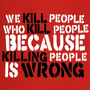 we kill people who kill people because killing people is wrong  Aprons - Cooking Apron