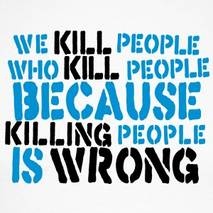 we kill people who kill people because killing people is wrong Long sleeve shirts - Men's Long Sleeve Baseball T-Shirt