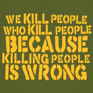 we kill people who kill people because killing people is wrong T-shirts - Mannen Bio-T-shirt