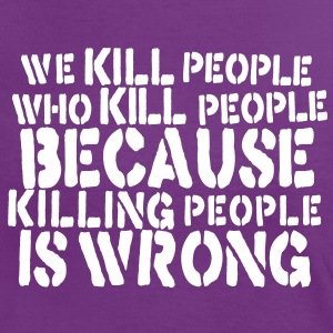 we kill people who kill people because killing people is wrong T-Shirts - Frauen Kontrast-T-Shirt