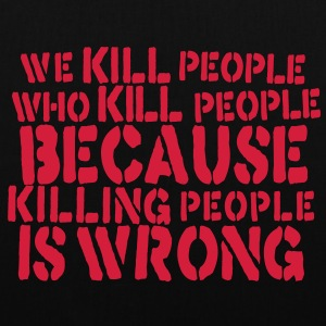 we kill people who kill people because killing people is wrong Bags  - Tote Bag