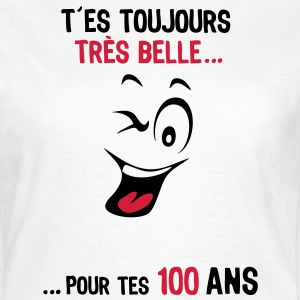 100 ans toujours belle pour age smiley2 Tee shirts - T-shirt Femme