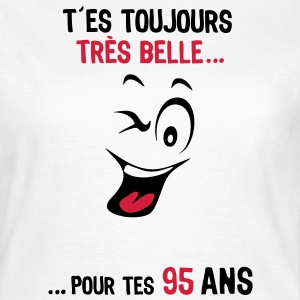 95 ans toujours belle pour age smiley2 Tee shirts - T-shirt Femme