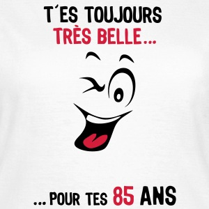 85 ans toujours belle pour age smiley2 Tee shirts - T-shirt Femme