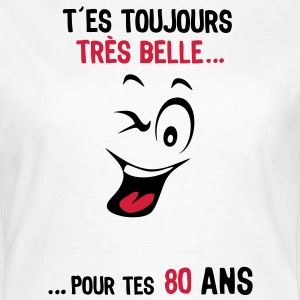 80 ans toujours belle pour age smiley2 Tee shirts - T-shirt Femme