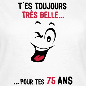 75 ans toujours belle pour age smiley2 Tee shirts - T-shirt Femme