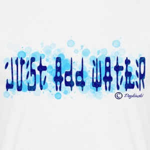 Just Add Water - Men's T-Shirt