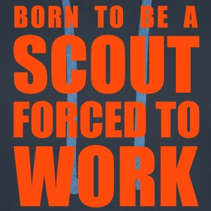 born to be a scout forced to work Hoodies & Sweatshirts - Men's Premium Hoodie