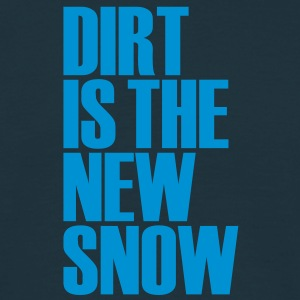 dirt is the new snow T-Shirts - Men's T-Shirt