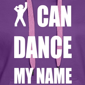 i can dance my name Pullover - Frauen Premium Hoodie