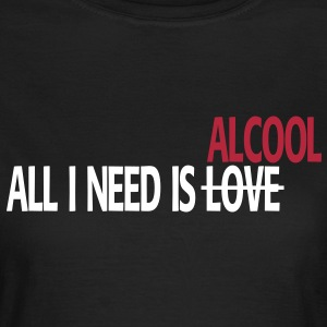 All I Need Is Love/Alcool - T-Shirt - Maglietta da donna