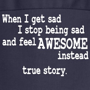 when i feel sad - true story  Aprons - Cooking Apron