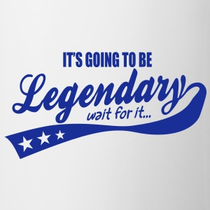 it's going to be legendary- epic style Mugs  - Mug
