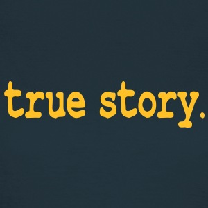 true story T-Shirts - Women's T-Shirt