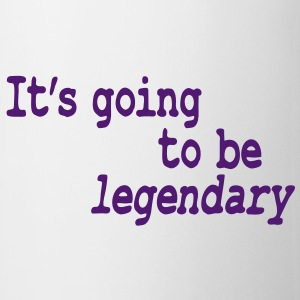 it's going to be legendary Mugs  - Mug