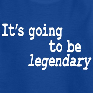 it's going to be legendary Kids' Shirts - Kids' T-Shirt