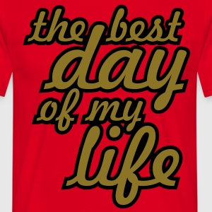 the best day of my life T-Shirts - Männer T-Shirt