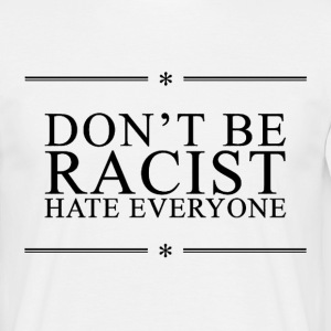 Don't Be Racist (black) Tee shirts - T-shirt Homme