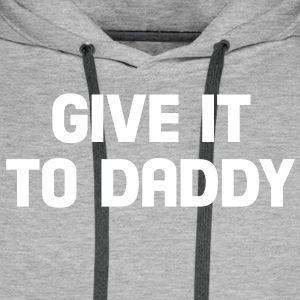 give it to daddy Sweat-shirts - Sweat-shirt à capuche Premium pour hommes