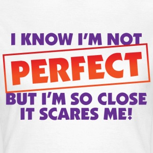 I Know Im Not Perfect 2 (dd)++ T-Shirts - Women's T-Shirt