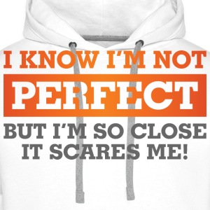 I Know Im Not Perfect 1 (dd)++ Hoodies & Sweatshirts - Men's Premium Hoodie