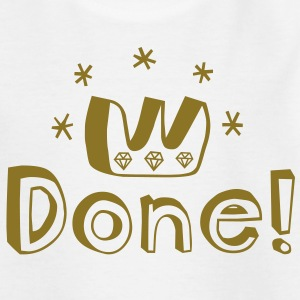 Graduation, PhD, degree, award, victory or other major accomplishment: done!  Børne T-shirts - Teenager-T-shirt