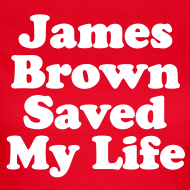 Motif ~ James Brown Saved My Live - Women