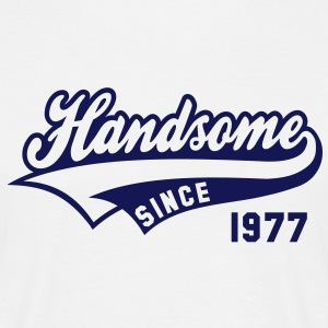 Handsome SINCE 1977 - Birthday T-Shirt NW - Men's T-Shirt