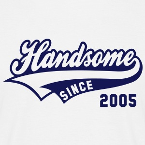 Handsome SINCE 2005 - Birthday T-Shirt NW - Men's T-Shirt